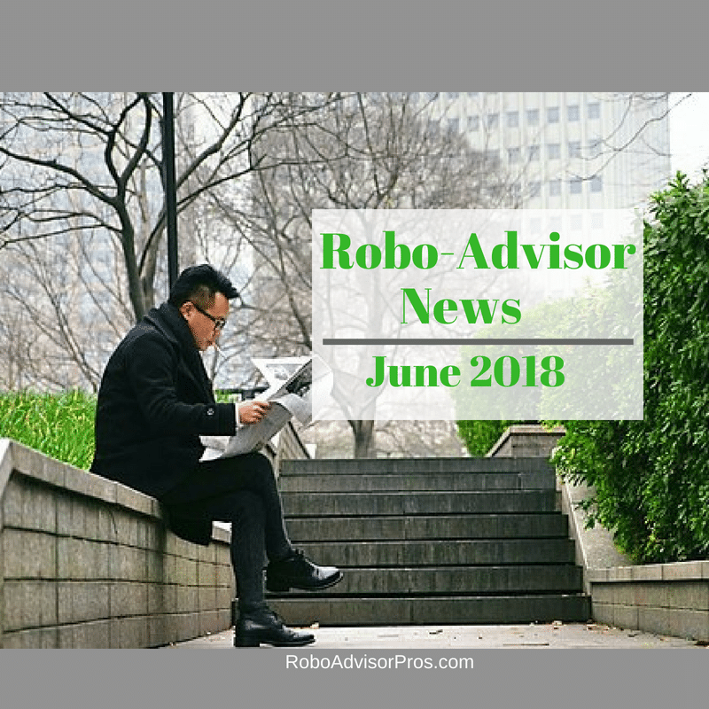 Robo Advisor News June 2018 – M1 Finance, WiseBanyan, Wealthfront