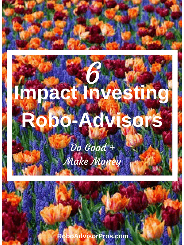 6 Impact Investing Robo-Advisors and Apps – Do Good and Build Wealth