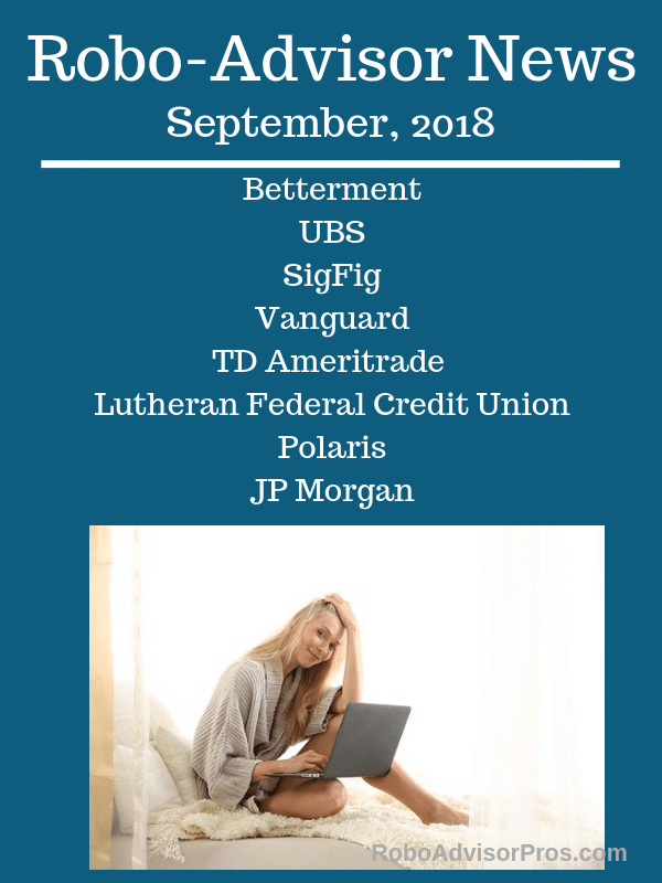 Robo-Advisor News September 2018 – Betterment, Vanguard, SigFig + More