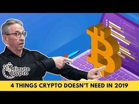 Four Things Crypto Does Not Need In 2019