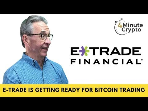 E Trade is Getting Ready For Bitcoin Trading