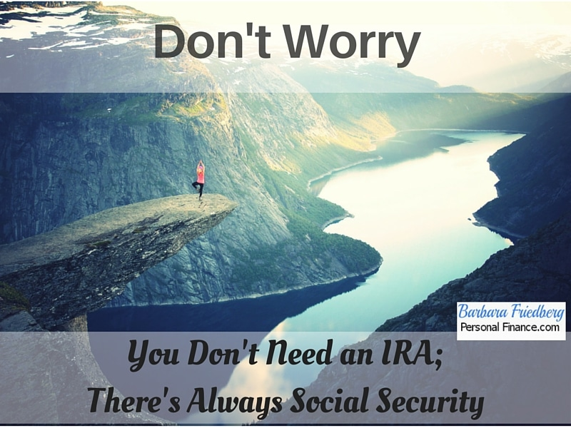 You Don't Need an IRA; There's Always Social Security