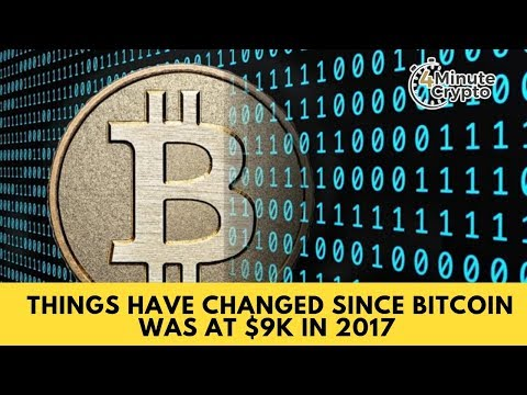 Things Have Changed Since 2017 When Bitcoin Was $9K