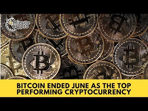 Bitcoin Ended June as the Top Performing Cryptocurrency