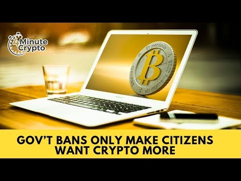 Gov't Bans Only Make Citizens Want Crypto