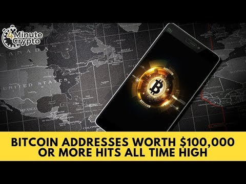 Bitcoin Addresses Worth $100,000 or More Hits All Time High