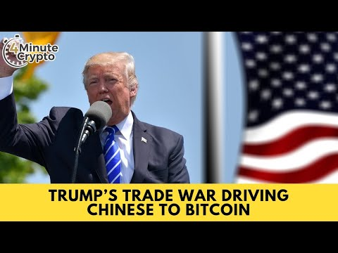 Trump's Trade War Driving Chinese to Bitcoin