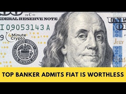 Top Banker Admits Fiat is Worthless