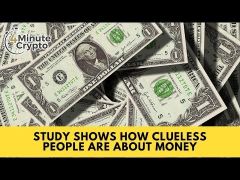 Study Shows How Clueless People are About Money
