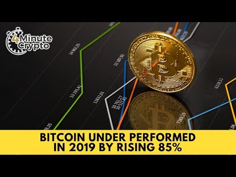 How Bitcoin Under-performed in 2019 by Rising 85%