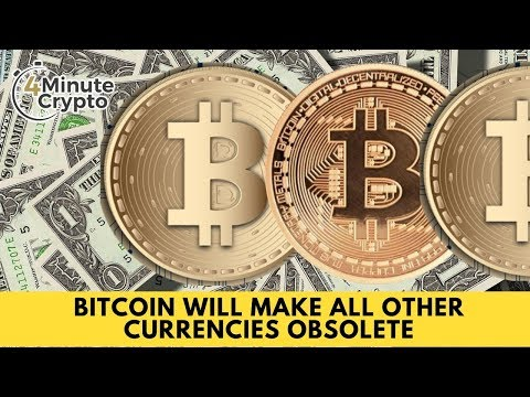Bitcoin Will Make All Other Currencies Obsolete