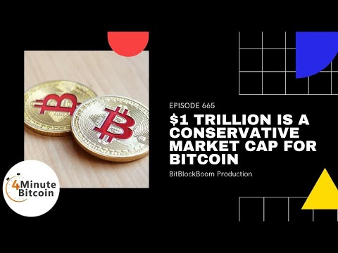 $1 Trillion Is A Conservative Market Cap For Bitcoin