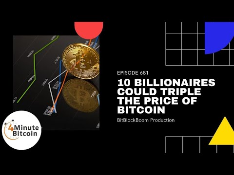 10 Billionaires Could Triple The Price Of Bitcoin