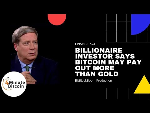 Billionaire Investor Says Bitcoin May Pay Out More Than Gold