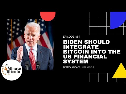 Biden Should Integrate Bitcoin Into The US Financial System